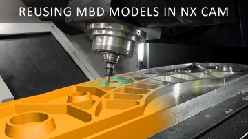 Reusing MBD models in NX CAM